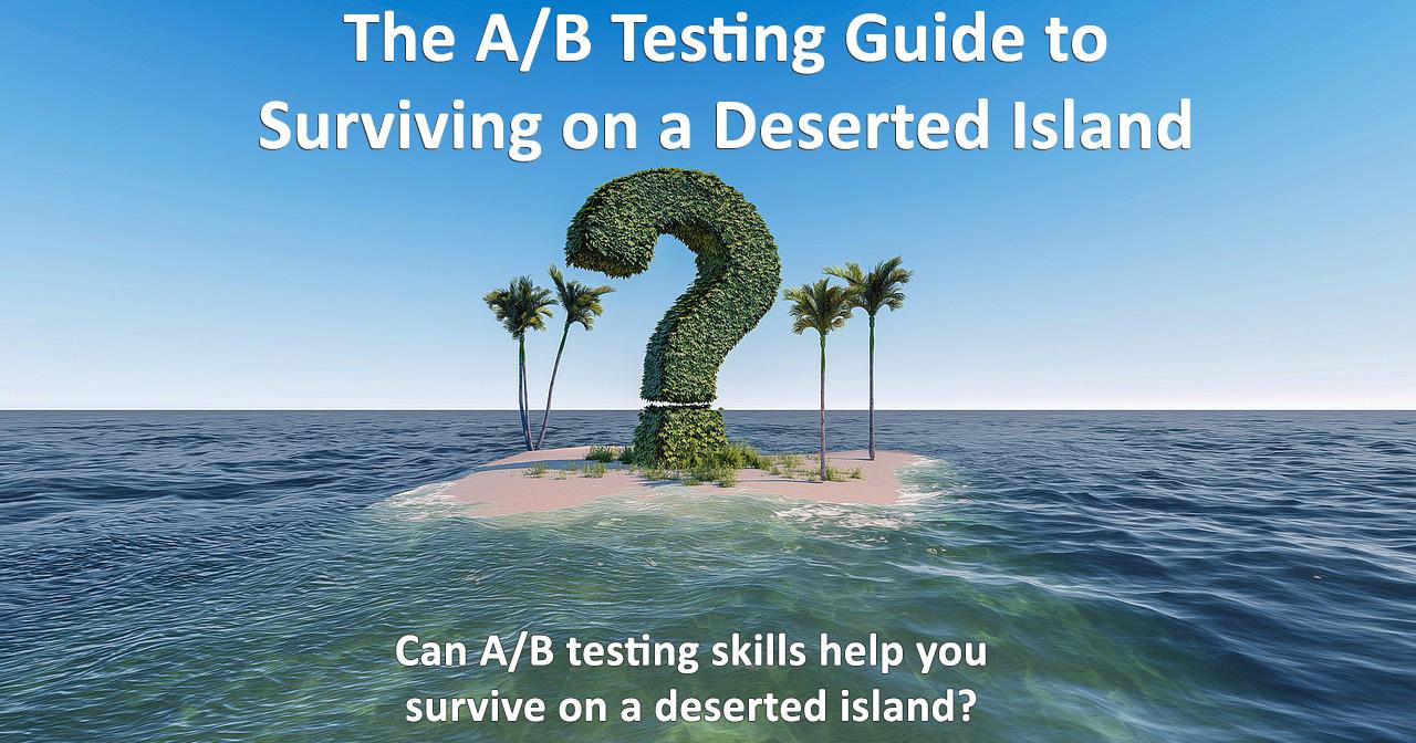 AB Testing Survival Guide Desert Island